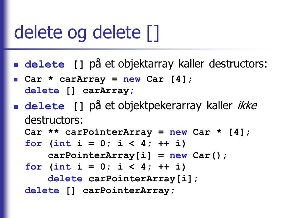 delete og delete [] delete [] på et objektarray kaller destructors: